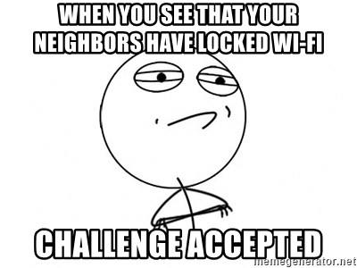 Challenge Accepted HD - WHEN YOU SEE THAT YOUR NEIGHBORS HAVE LOCKED WI-FI CHALLENGE ACCEPTED
