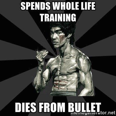 Bruce Lee Figther - spends whole life training  dies from bullet