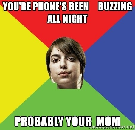 Non Jealous Girl - You're phone's been     buzzing all night Probably your  mom