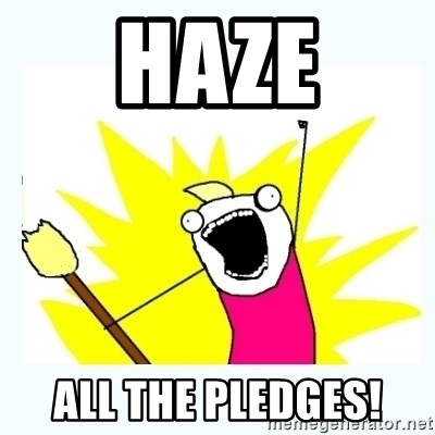 All the things - haze all the pledges!