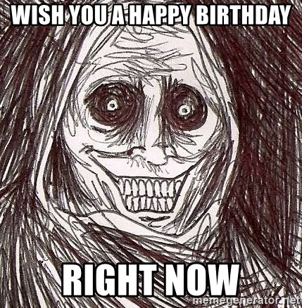 Shadowlurker - WISH YOU A HAPPY BIRTHDAY RIGHT NOW