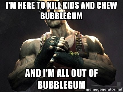 Duke Nukem Forever - I'm here to kill kids and chew bubblegum and i'm all out of bubblegum