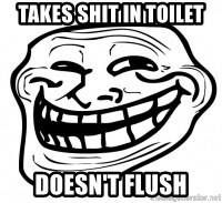 Troll Face in RUSSIA! - takes shit in toilet doesn't flush