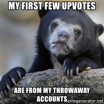 Confession Bear - My first few upvotes are from my throwaway accounts