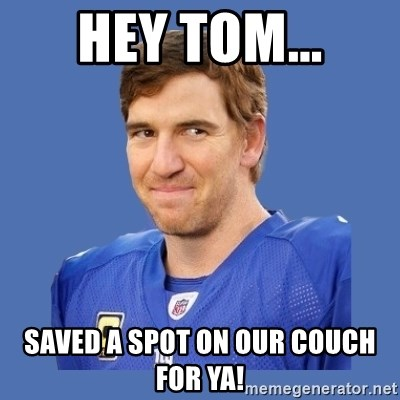 Eli troll manning - Hey tom... Saved a spot on our couch for ya!