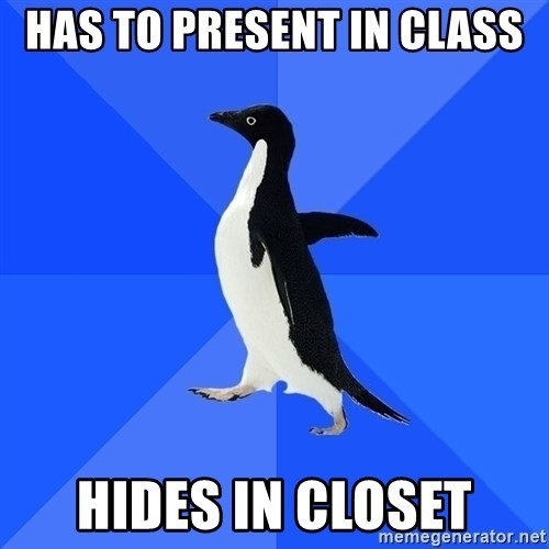 Socially Awkward Penguin - Has to Present in class Hides in closet