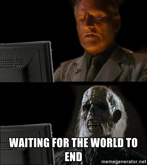 Waiting For -  waiting for the world to end