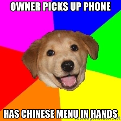 Advice Dog - owner picks up phone has chinese menu in hands