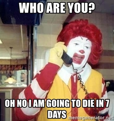 Ronald Mcdonald Call - Who are you? oh no i am going to die in 7 days