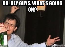 Drunk Charlie Sheen - OH, HEY GUYS. WHAT'S GOING ON?
