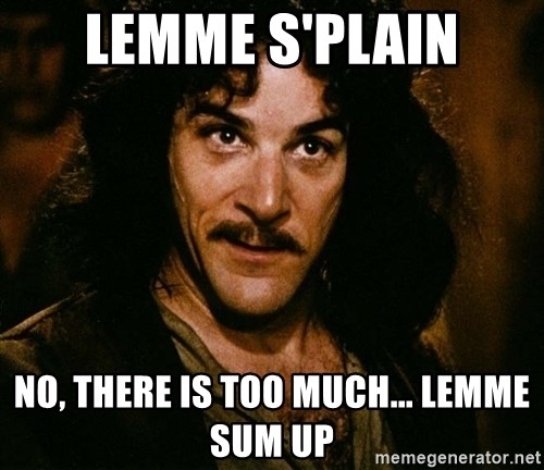 Inigo Montoya - Lemme s'plain No, there is too much... lemme sum up