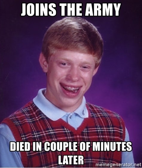 Bad Luck Brian - joins the army died in couple of minutes later
