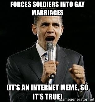 Expressive Obama - Forces Soldiers into Gay marriages (it's an internet meme, So it's true)
