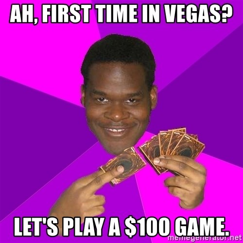 Cunning Black Strategist - Ah, First time in vegas? let's play a $100 game.
