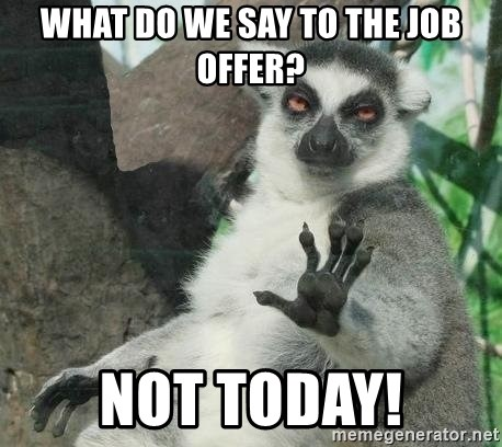 Not Today Lemur - WHAT DO WE SAY TO THE JOB OFFER? NOT TODAY!