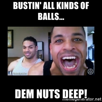The Hodgetwins - bustin' all kinds of balls... dem nuts deep!