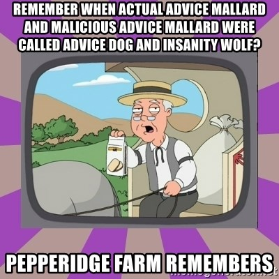 Pepperidge Farm Remembers FG - Remember when actual advice mallard and malicious advice mallard were called advice dog and insanity wolf? Pepperidge farm remembers