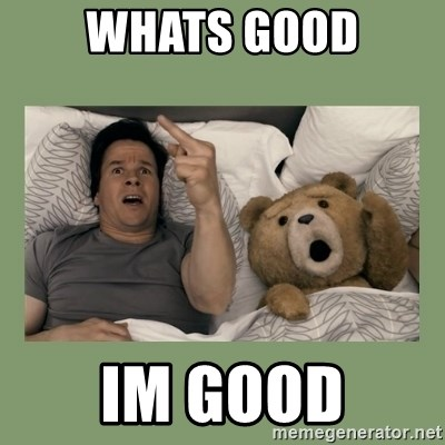 Ted Movie - whats good im good