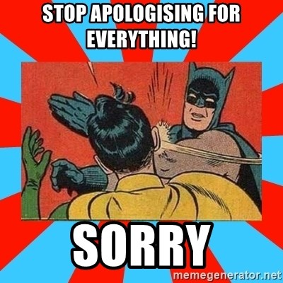 Batman Bitchslap - Stop apologising for everything! Sorry