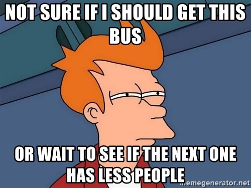 Futurama Fry - Not sure if i should get this bus or wait to see if the next one has less people