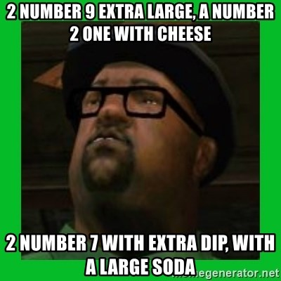 Big Smoke - 2 number 9 extra large, a number 2 one with cheese 2 number 7 with extra dip, with a large soda