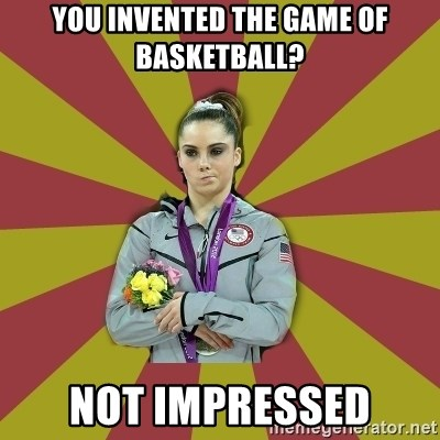 Not Impressed Makayla - You invented the game of basketball? not impressed