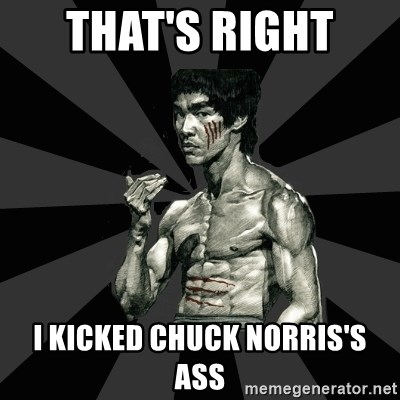 Bruce Lee Figther - THAT'S RIGHT  I KICKED CHUCK NORRIS'S ASS