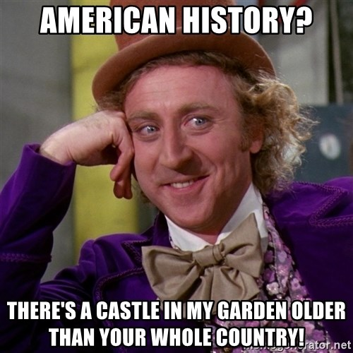 Willy Wonka - American history? There's a castle in my garden older than your whole country!