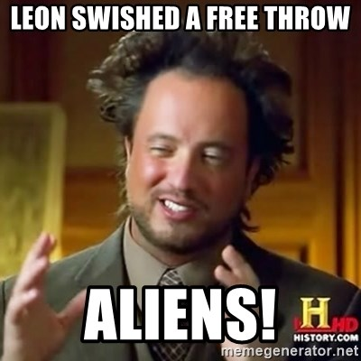 ancient alien guy - LEON SWISHED A FREE THROW ALIENS!