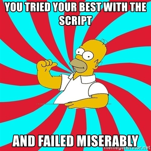 Frases Homero Simpson - you tried your best with the script and failed miserably