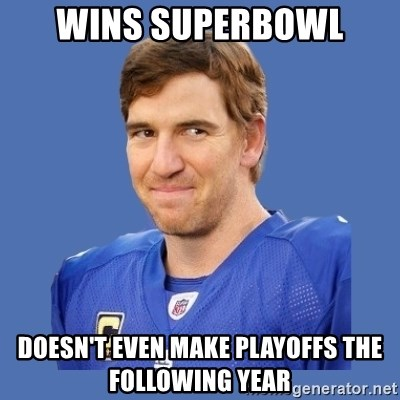 Eli troll manning - WINS SUPERBOWL DOESN'T EVEN MAKE PLAYOFFS THE FOLLOWING YEAR