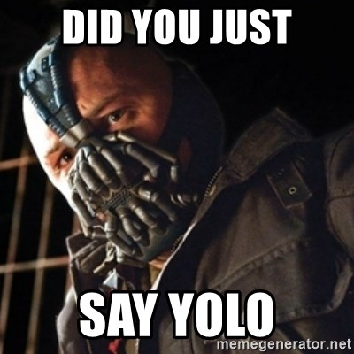 Only then you have my permission to die - DID YOU JUST SAY YOLO