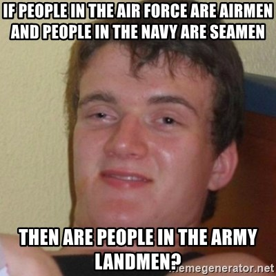 Stoner Stanley - If people in the air force are Airmen and people in the navy are seamen Then are people in the army landmen?