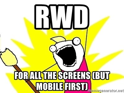 X ALL THE THINGS - RWD for all the screens (but mobile first)