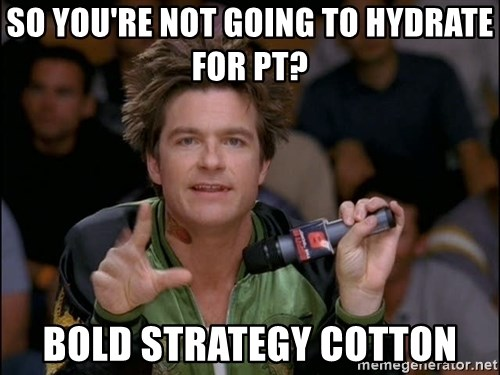 Bold Strategy Cotton - So yOU're not going to hydrate for pt? bold strategy cotton