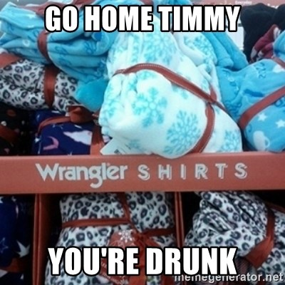 GO HOME--You're Drunk  - GO HOME TIMMY YOU'RE DRUNK