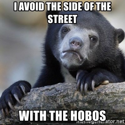 Confession Bear - I avoid the side of the street with the hobos