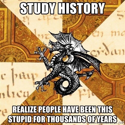 History Major Heraldic Beast - Study History Realize people have been this stupid for thousands of years