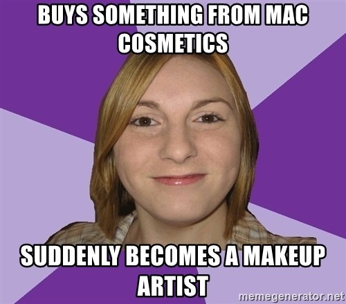 Generic Fugly Homely Girl - buys something from mac cosmetics suddenly becomes a makeup artist