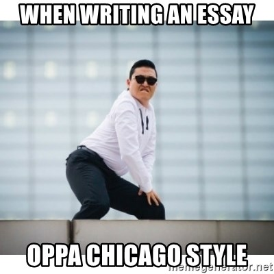 PSY Meme - when writing an essay OPPA Chicago Style