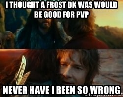 Never Have I Been So Wrong - I thought a frost dk was would be good for pvp never have i been so wrong