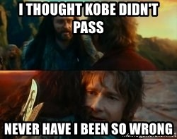 Never Have I Been So Wrong - i thought kobe didn't pass never have i been so wrong
