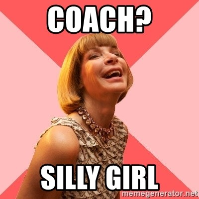 Amused Anna Wintour - COACH? SILLY GIRL