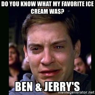 crying peter parker - Do You Know What My Favorite Ice Cream Was? Ben & Jerry's