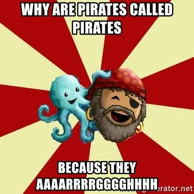 Puzzle Pirate - Why are pirates called pirates because they aaaarrrrgggghhhh