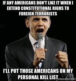Expressive Obama - if any americans don't like it when i extend constitutional righs to foreign terrorists i'll put those americans on my personal kill list