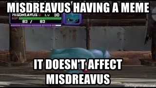 MISDREAVUS - Misdreavus having a meme It doesn't affect Misdreavus