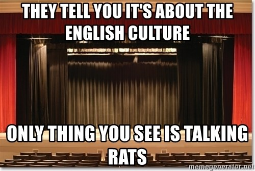 Theatre Madness - They tell you it's about the english culture only thing you see is talking rats