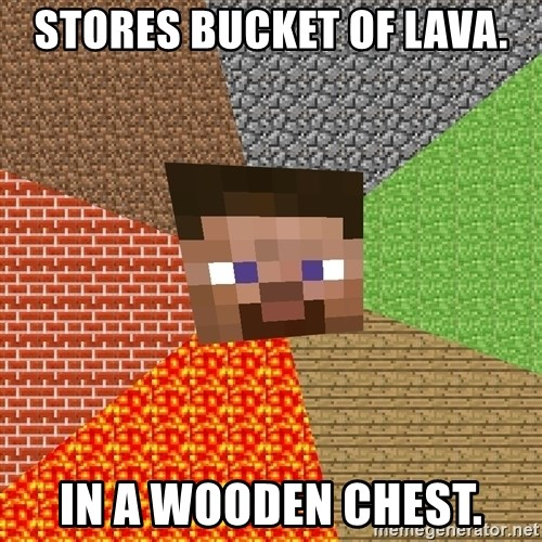 Minecraft Guy - Stores bucket of lava. In a wooden chest.