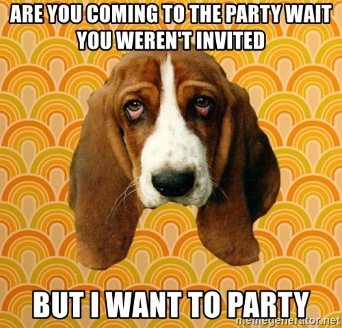 SAD DOG - ARE YOU COMING TO THE PARTY WAIT YOU WEREN'T INVITED BUT I WANT TO PARTY